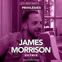 Logo of the podcast JAMES MORRISON interview dans Les Instants Privilégiés Hotmixradio.