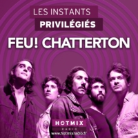 Logo of the podcast FEU CHATTERTON interview dans Les Instants Privilégiés Hotmixradio.