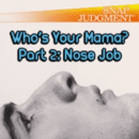 """Logo of the podcast Who's Your Mama? Pt 2 """"Nose Job"""""""
