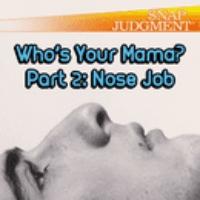 """Logo du podcast Who's Your Mama? Pt 2 """"Nose Job"""""""