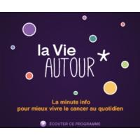 Logo of the podcast Chronique du 7 Octobre 2016 «La Vie Autour ! La minute info pour mieux vivre le cancer au quotidien»
