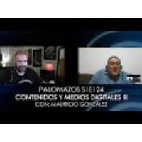 Logo of the podcast Palomazos S1E124 - Contenidos y Medios Digitales III (Con Mauricio González)