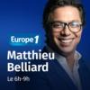 Logo of the podcast La matinale d'Europe 1 : le 6h-9h - Matthieu Belliard