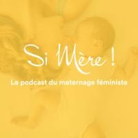 Logo du podcast SI MERE ! Grossesse, accouchement et maternité libres et respectés