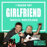 Logo of the podcast I Made My Girlfriend Watch Wrestling