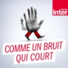 Logo of the podcast France Inter - Comme un bruit qui court