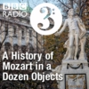 Logo du podcast A History of Mozart in a Dozen Objects