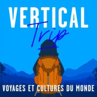 Logo du podcast Vertical Trip : voyages et cultures du monde