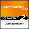 Logo of the podcast Reformation 500 - Bayern 2