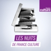 Logo of the podcast Les Nuits de France Culture