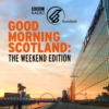 Logo of the podcast Good Morning Scotland: The Weekend Edition