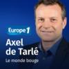 Logo of the podcast Le monde bouge - Axel de Tarlé