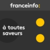 Logo of the podcast franceinfo - A toutes saveurs