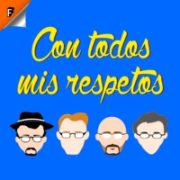 Logo of the podcast Con Todos Mis Respetos