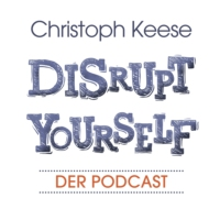 Logo of the podcast Disrupt Yourself - Der Podcast mit Christoph Keese