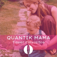 Logo of the podcast Quantik Mama - Tisser l'invisible