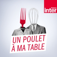 Logo of the podcast France Inter - Un poulet à ma table