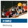 Logo du podcast SWR2 Meinung