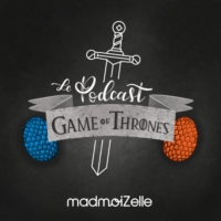 Logo of the podcast Game of Thrones par madmoiZelle