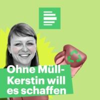 Logo of the podcast Ohne Müll – Kerstin will es schaffen - Deutschlandfunk Nova