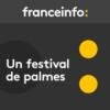 Logo du podcast franceinfo - Un festival de palmes
