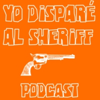 Logo du podcast Yo Disparé al Sheriff - Podcast