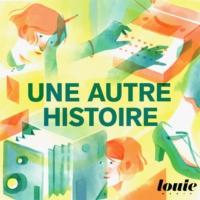 Logo of the podcast Une Autre Histoire