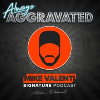 Logo of the podcast Always Aggravated with Mike Valenti