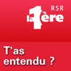 Logo of the podcast RSR - T'as entendu? - La 1ère
