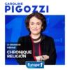Logo of the podcast Europe 1 - La chronique religion de Caroline Pigozzi