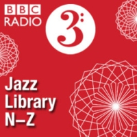 Logo of the podcast BBC Radio 3 - Jazz Library: N - Z
