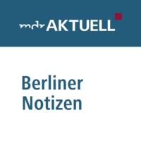 Logo of the podcast Berliner Notizen: Die Hauptstadt-Kolumne von MDR AKTUELL
