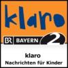 Logo of the podcast klaro - Nachrichten für Kinder - Bayern 2