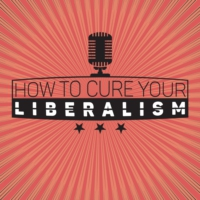 Logo of the podcast How to Cure Your Liberalism