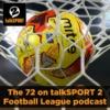 Logo du podcast The 72 on talkSPORT 2 – Football League podcast