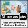 Logo of the podcast Tipps zu Gesundheit, Freizeit und Ernährung - Bayern plus