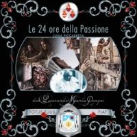 Logo of the podcast Le 24 ore della Passione di Nostro Signore Gesù Cristo
