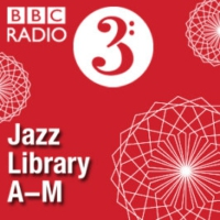 Logo of the podcast BBC Radio 3 - Jazz Library: A – M