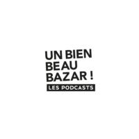 Logo du podcast UN BIEN BEAU BAZAR