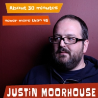 Logo of the podcast Justin Moorhouse About 30 Minutes No More Than 45: Get Dion On