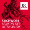 Logo of the podcast Stichwort - Lexikon der Alten Musik