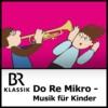 Logo of the podcast Do Re Mikro - Die Musiksendung für Kinder - BR-KLASSIK