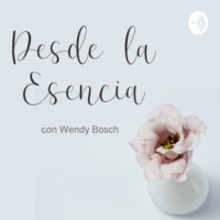 Logo of the podcast Desde la Esencia con Wendy Bosch