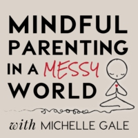 Logo of the podcast Mindful Parenting in a Messy World with Michelle Gale