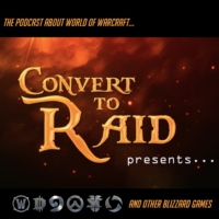 Logo of the podcast Convert to Raid Presents: The podcast for World of Warcraft and other Blizzard Games!