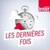 Logo du podcast France Inter - les dernières fois