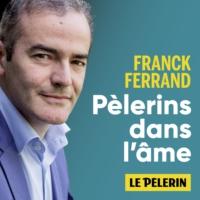 Logo du podcast Pèlerins dans l'âme - avec Franck Ferrand et l'hebdomadaire le Pèlerin.