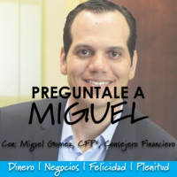 Logo du podcast Pregúntale a Miguel: Resuelve tus dudas de dinero y negocios para vivir feliz
