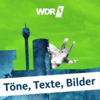 Logo of the podcast WDR 5 Töne, Texte, Bilder