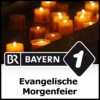 Logo of the podcast Evangelische Morgenfeier - Bayern 1